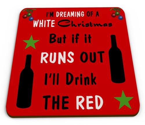 I'm Dreaming Of a White Christmas But If It Runs Out I'll drink The Red Coaster (1)